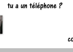 Tu as un telephone